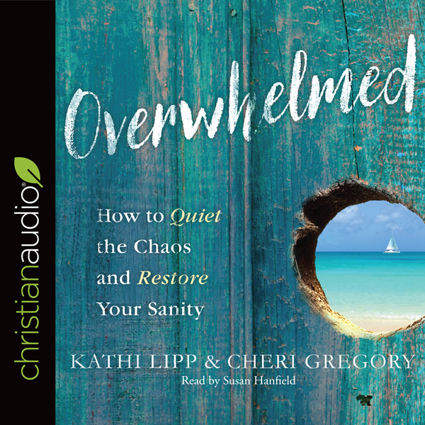 Overwhelmed: How to Quiet the Chaos and Restore...