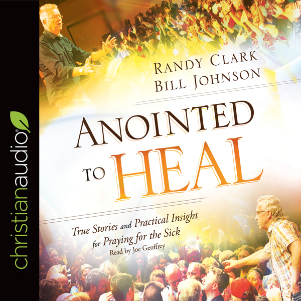 Anointed to Heal: True Stories and Practical In...