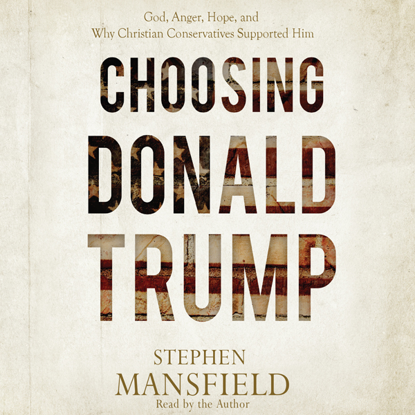 Choosing Donald Trump: God, Anger, Hope, and Why Christian Conservatives Supported Him , Hörbuch, Digital, 1, 270min