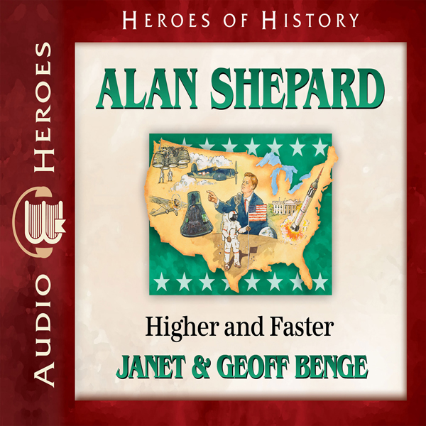 Alan Shepard: Higher and Faster: Heroes of Hist...