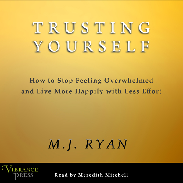 Trusting Yourself: How to Stop Feeling Overwhel...