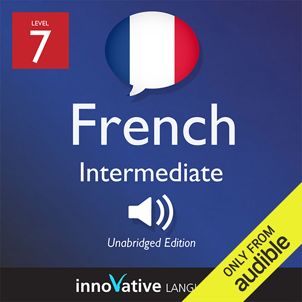 Learn French - Level 7: Intermediate French, Vo...