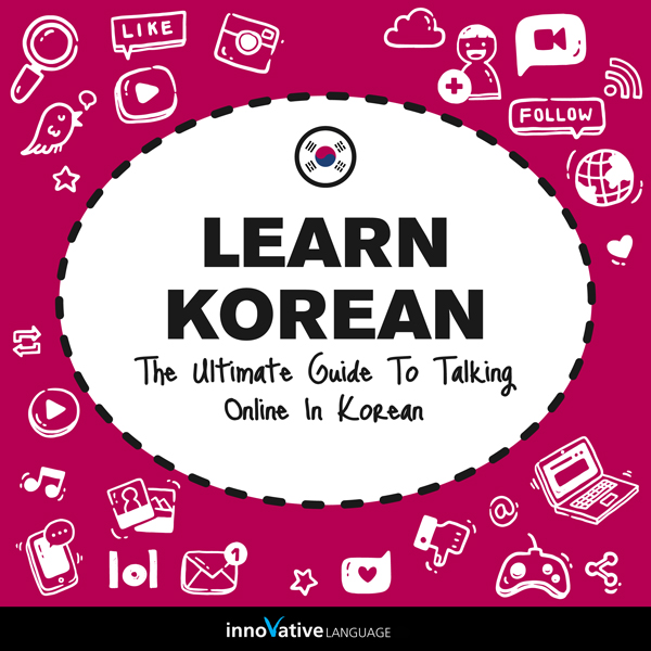 Learn Korean: The Ultimate Guide to Talking Onl...