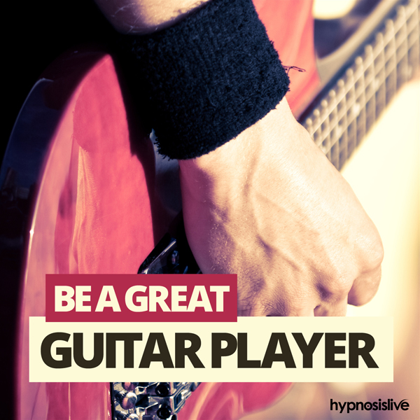 Be a Great Guitar Player Hypnosis: Master the G...