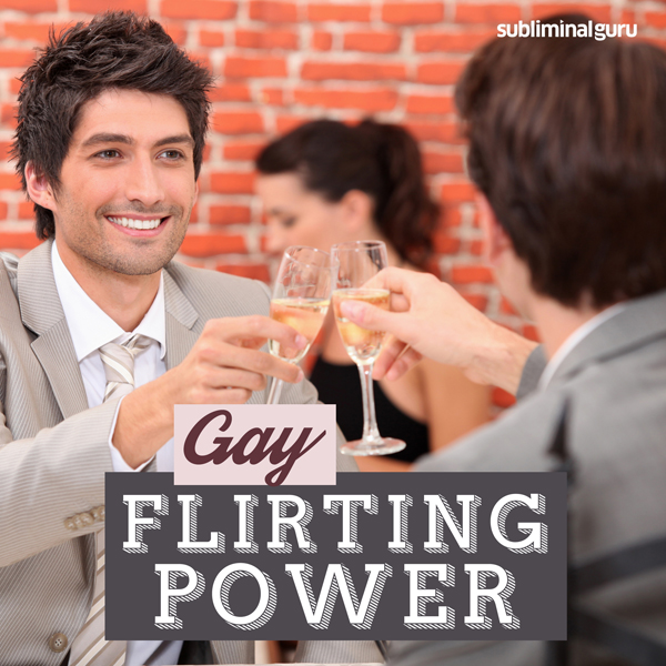 Gay Flirting Power: Easily Chat Up Hot Guys, Us...