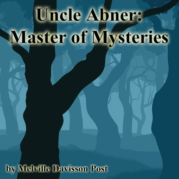 Uncle Abner: Master of Mysteries , Hörbuch, Digital, 1, 204min