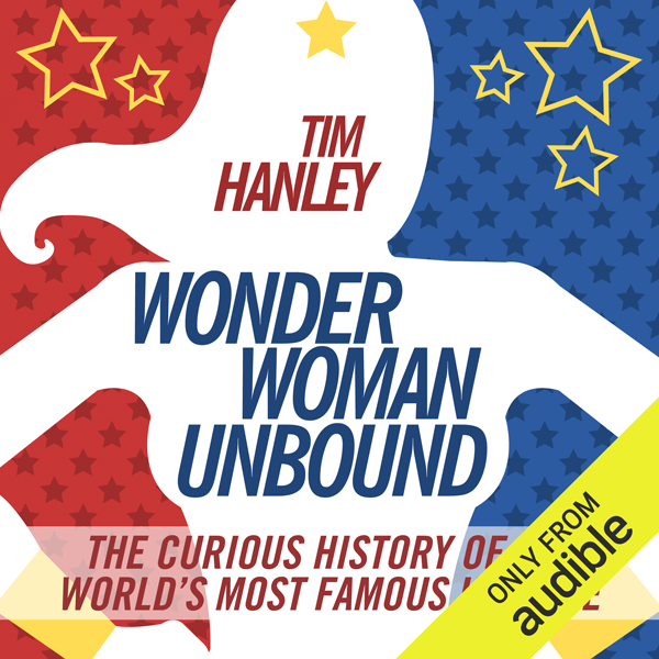 Wonder Woman Unbound: The Curious History of th...
