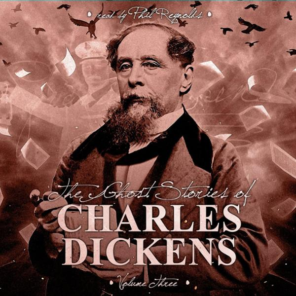 The Ghost Stories of Charles Dickens, Vol. 3 , ...