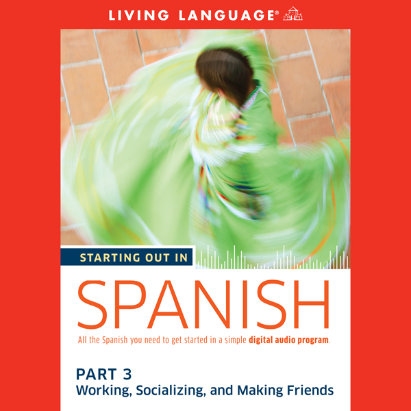 Starting Out in Spanish, Part 3: Working, Socia...