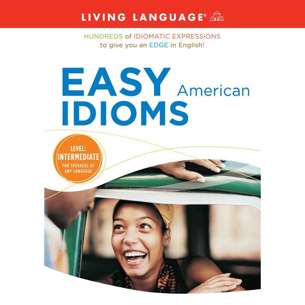 Easy American Idioms: Hundreds of Idiomatic Exp...