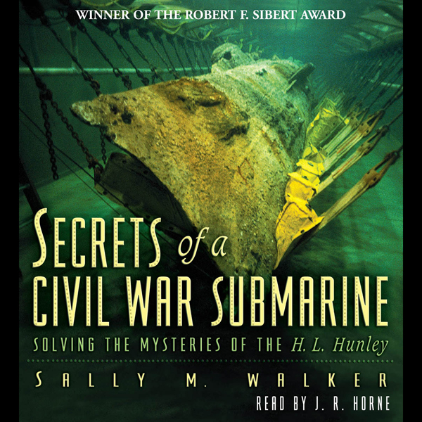 Secrets of a Civil War Submarine: Solving the M...