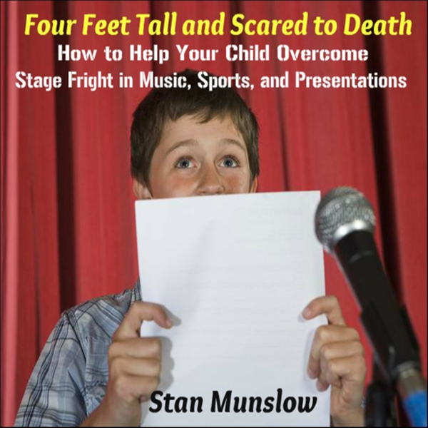 Four Feet Tall and Scared to Death: How to Help Your Child Overcome Stage Fright in Music, Sports, and Presentations (Unabrid..., Hörbuch, Digital, 1, 30min