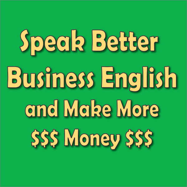 Speak Better Business English and Make More Mon...