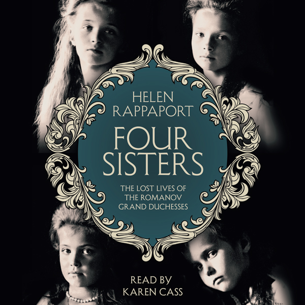 Four Sisters: The Lost Lives of the Romanov Gra...