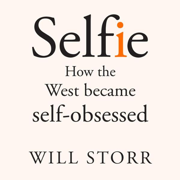 Selfie: How We Became So Self-Obsessed and What...