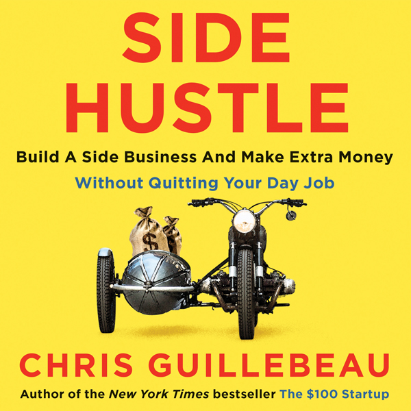 Side Hustle: Build a side business and make ext...