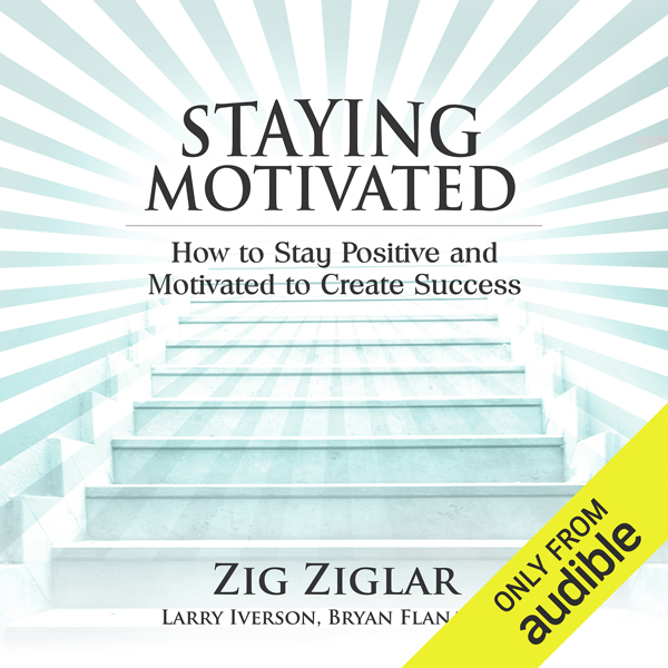 Staying Motivated: How to Stay Positive and Mot...