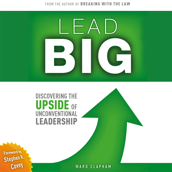 Lead Big: Discovering the Upside of Unconventio...