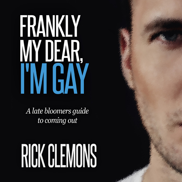 Frankly My Dear I´m Gay: A Late Bloomers Guide ...