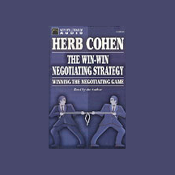 The Win-Win Negotiating Strategy: Winning the N...