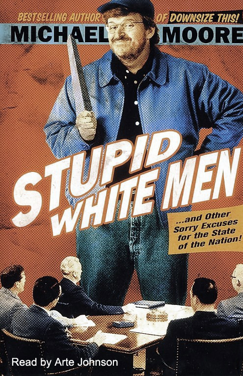 Stupid White Men...and Other Sorry Excuses for ...