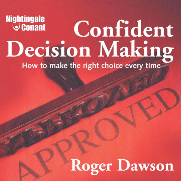 Confident Decision Making: How to Make the Righ...