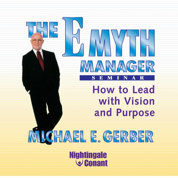 The E-Myth Manager Seminar: How to Lead with Vi...
