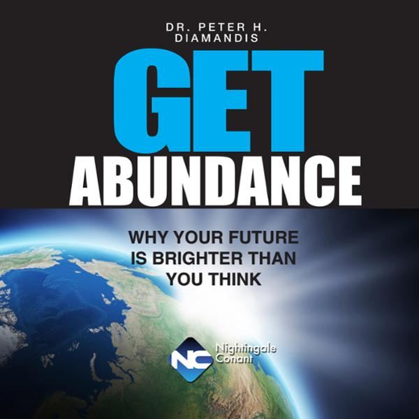 Get Abundance: Why Your Future Is Brighter Than...