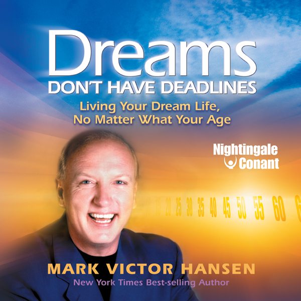 Dreams Don´t Have Deadlines: Living Your Dream ...