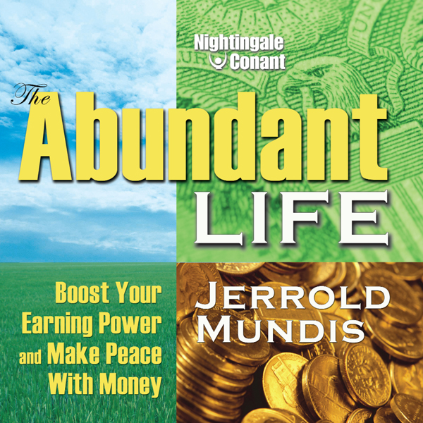 The Abundant Life: Boost Your Earning Power and...
