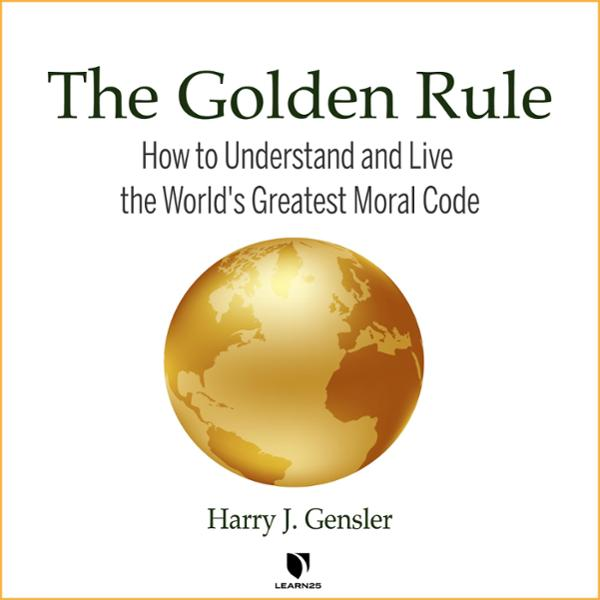 The Golden Rule: A Moral Ideal for the World, H...