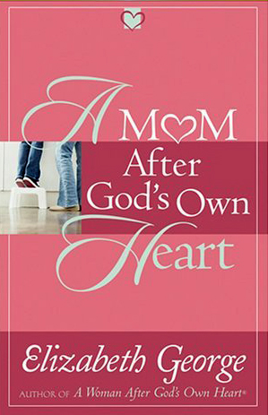 A Mom After God´s Own Heart: 10 Ways to Love Yo...