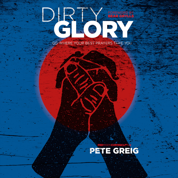 Dirty Glory: Go Where Your Best Prayers Take Yo...