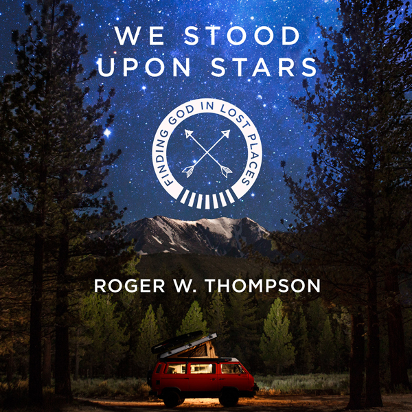 We Stood upon Stars: Finding God in Lost Places...