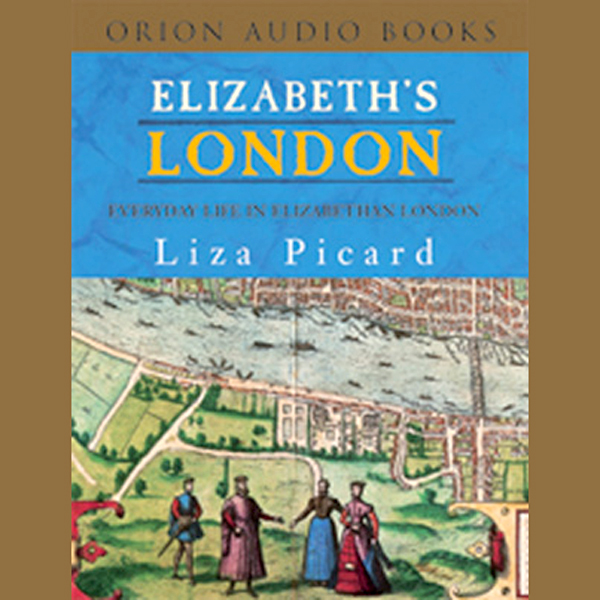 Elizabeth´s London: Everyday Life in Elizabetha...