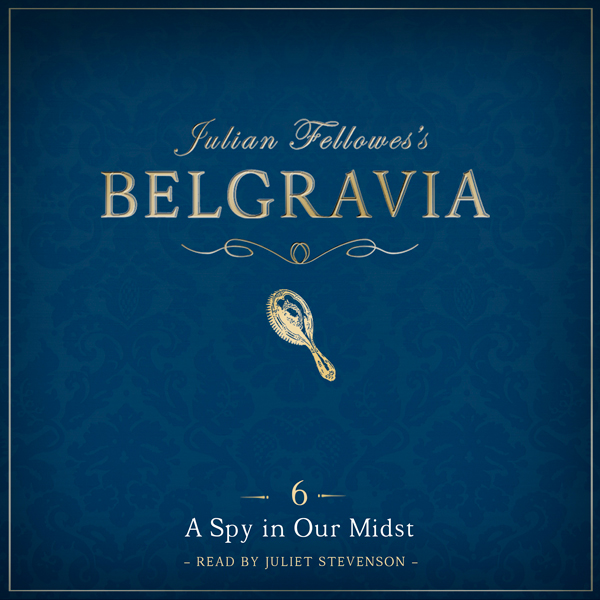 Julian Fellowes´s Belgravia Episode 6: A Spy in...