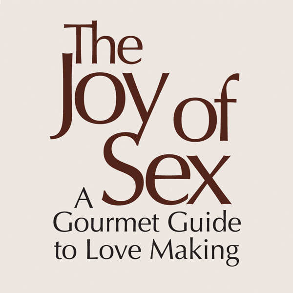 The Joy of Sex [First Edition 1972]: A Gourmet ...