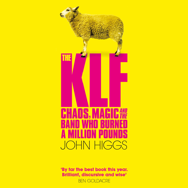 The KLF: Chaos, Magic and the Band Who Burned a...