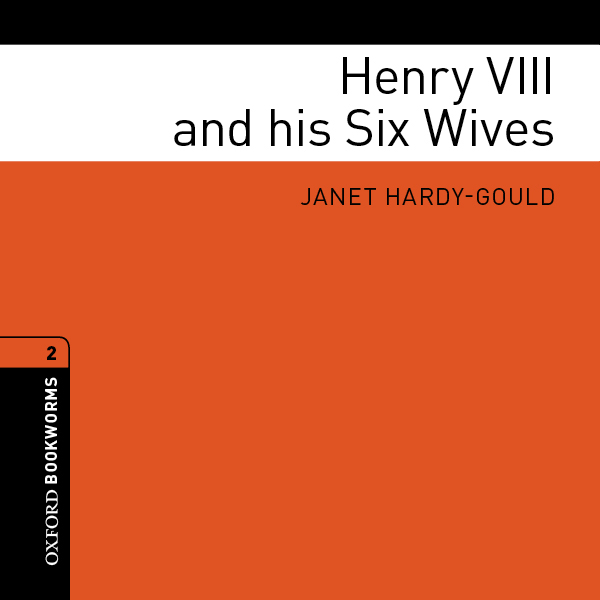 Henry VIII and his Six Wives: Oxford Bookworms ...