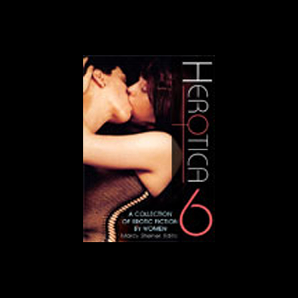 Herotica 6: A Collection of Erotic Fiction by Women, Hörbuch, Digital, 1, 145min, (USK 18)