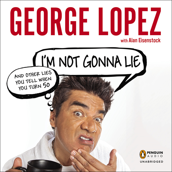I´m Not Gonna Lie: And Other Lies You Tell When...