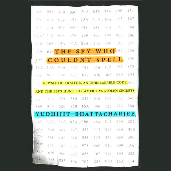 The Spy Who Couldn´t Spell: A Dyslexic Traitor, an Unbreakable Code, and the FBI´s Hunt for America´s Stolen Secrets , Hörbuch, Digital, 1, 491min