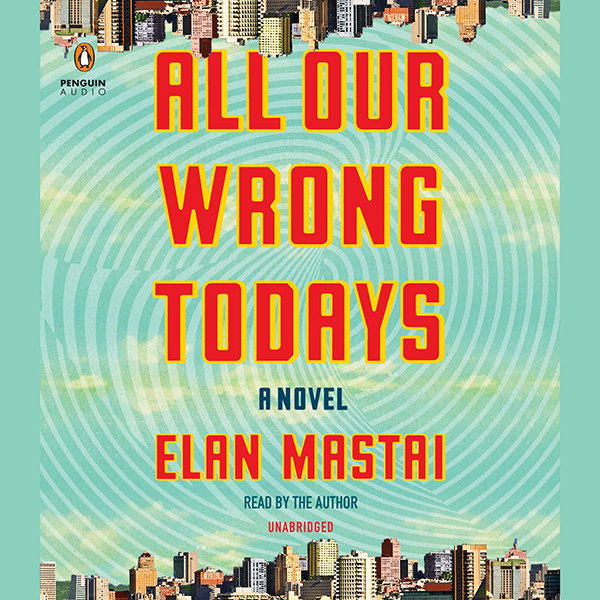 All Our Wrong Todays: A Novel , Hörbuch, Digita...