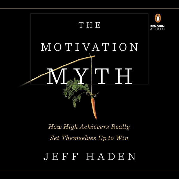 The Motivation Myth: How High Achievers Really ...