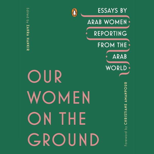 Our Women on the Ground: Essays by Arab Women Reporting from the Arab World , Hörbuch, Digital, 1, 651min