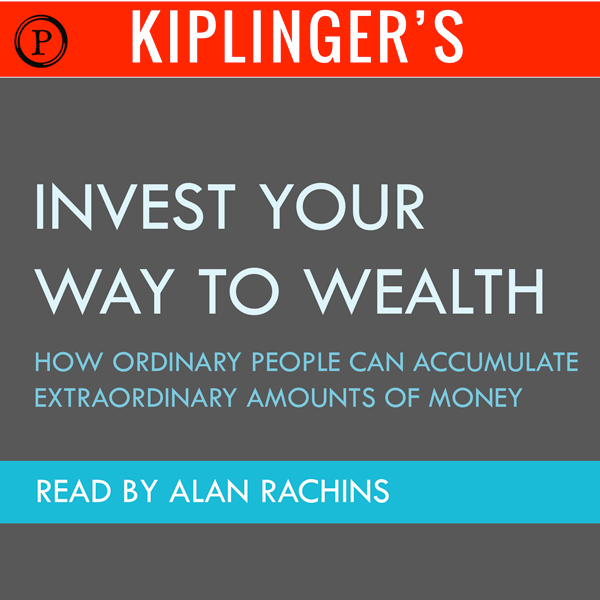 Kiplinger´s Invest Your Way to Wealth: How Ordi...