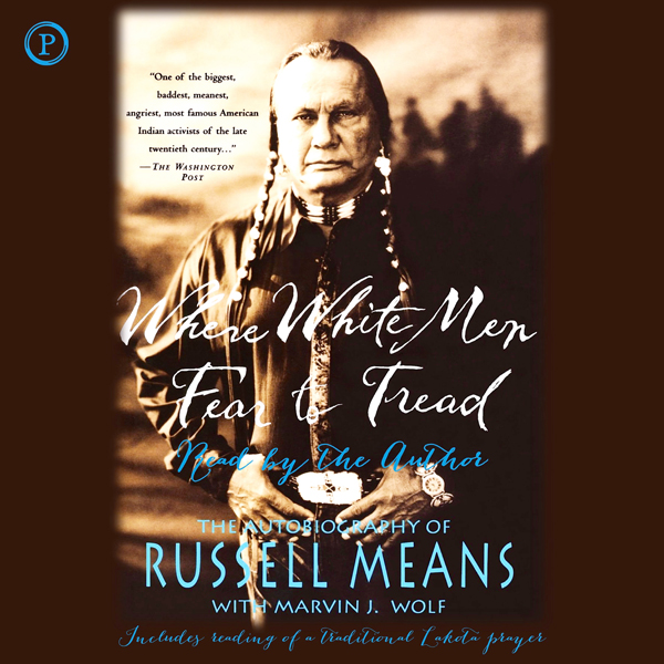 Where White Men Fear to Tread: The Autobiography of Russell Means, Hörbuch, Digital, 1, 354min