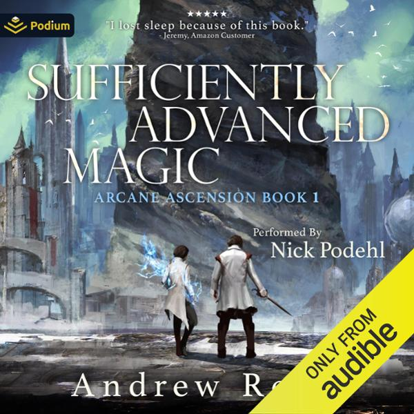 Sufficiently Advanced Magic: Arcane Ascension, ...