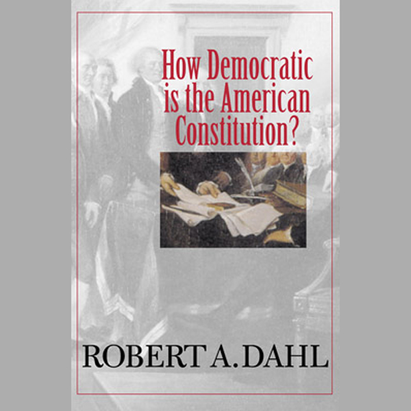How Democratic Is the American Constitution? , ...