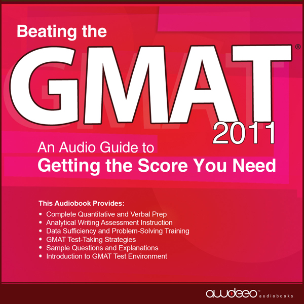 Beating the GMAT 2011: An Audio Guide to Gettin...